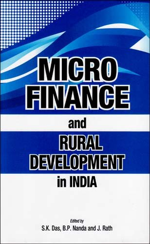 Micro Finance and Rural Development in India: S.K. Das