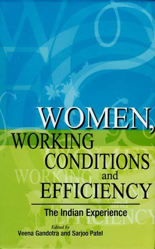 Women, Working Conditions and Efficiency: The Indian Experience: Veena Gandotra