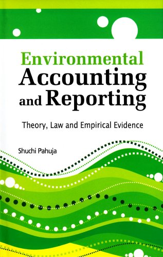 Environmental Accounting and Reporting: Theory, Law and Empirical Evidence: Shuchi Pahuja