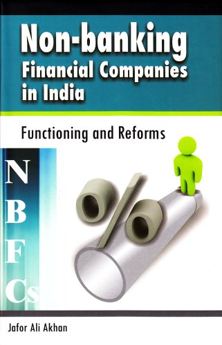 Non-banking Financial Companies (NBFCs) in India: Functioning and Reforms: Jafor Ali Akhan