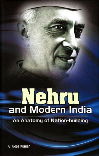 Nehru and Modern India: An Anatomy of: G. Gopa Kumar