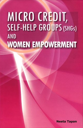 Micro Credit, Self-help Groups (SHGs) and Women Empowerment: Neeta Tapan