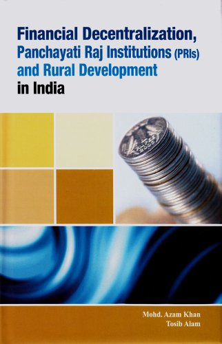 Financial Decentralization, Panchayati Raj Institutions (PRIs) and Rural Development in India: Mohd...