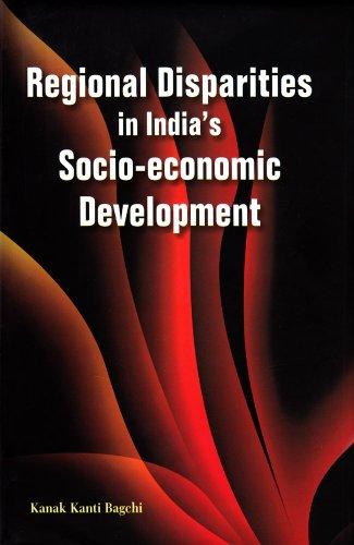 Regional Disparities in India?s Socio-economic Development: Kanak Kanti Bagchi