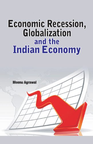 Economic Recession Globalization and the Indian Economy: Meenu Agrawal
