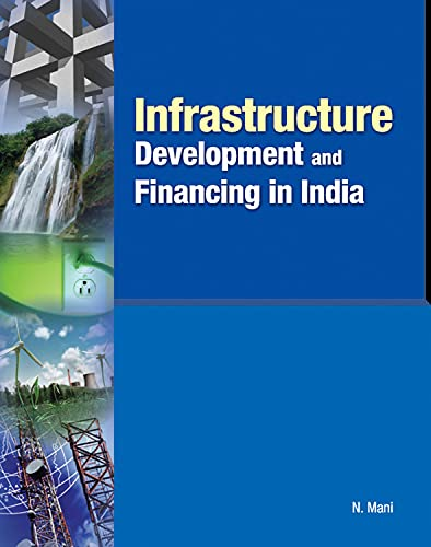 Infrastructure Development and Financing in India: N. Mani