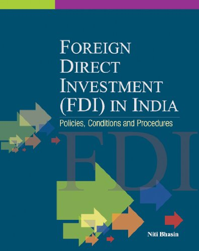 Foreign Direct Investment (FDI) in India: Policies, Conditions and Procedures: Niti Bhasin