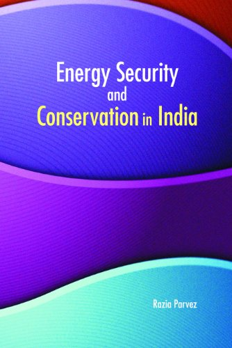 Energy Security and Conservation in India: edited by Razia Parvez