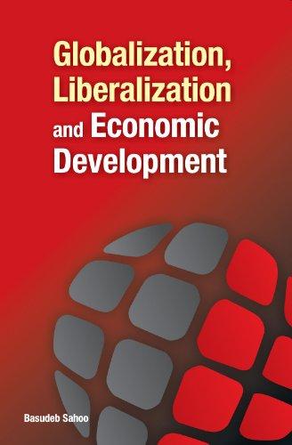 Globalization, Liberalization and Economic Development: Basudeb Sahoo