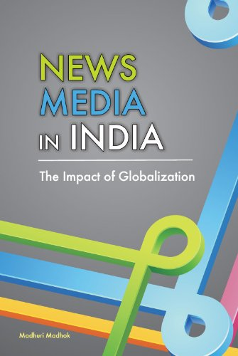 News Media in India: The Impact of Globalization: Madhuri Madhok