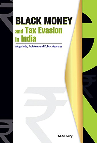 Black Money and Tax Evasion in India: Magnitude, Problems and Policy Measures: M.M. Sury