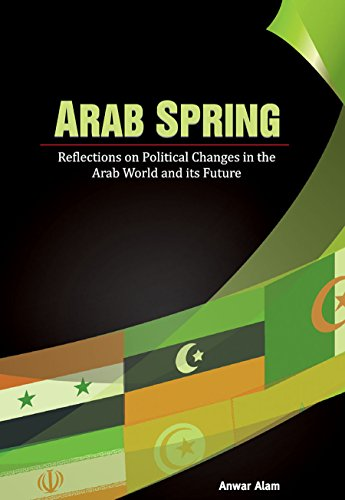 Arab Spring: Reflections on Political Changes in the Arab World and its Future: Anwar Alam