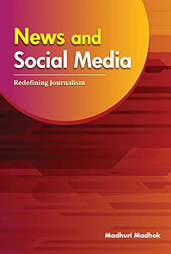 News and Social Media: Redefining Journalism: Madhuri Madhok
