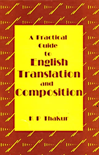 A PRACTICAL GUIDE TO ENGLISH TRANSLATION AND: K P THAKUR