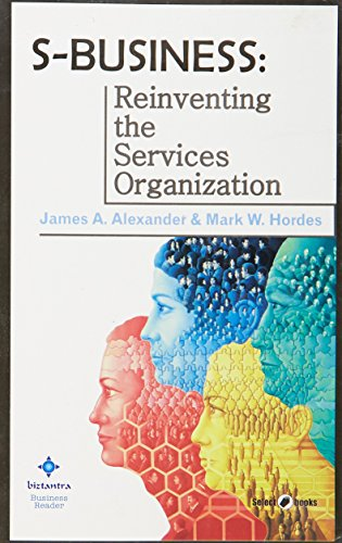 S-Business: Reinventing the Services Organization: James A. Alexander,Mark W. Hordes