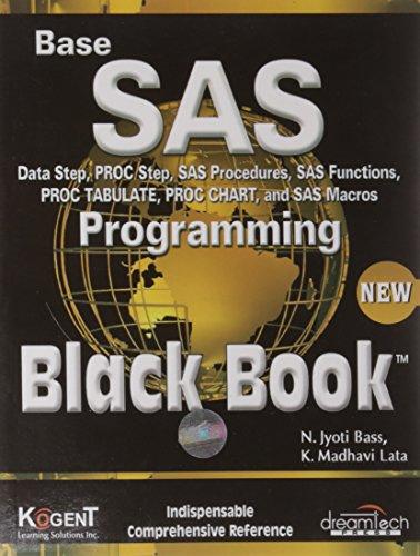 Base SAS Programming Black Book: Data Step, PROC Step, SAS Procedures, SAS Functions, PROC TABULATE...