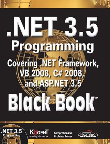 NET 3.5 Programming Black Book: Covering .NET Framework, VB 2008, C# 2008, and ASP.NET 3.5: Kogent ...
