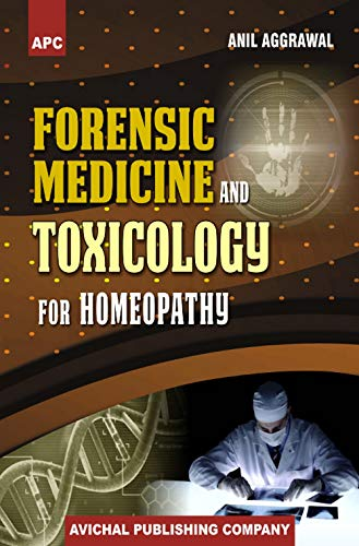 Forensic Medicine and Toxicology for Homeopathy: Anil Aggrawal