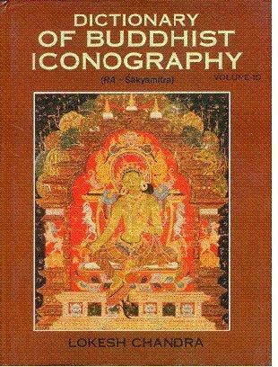 Dictionary of Buddhist Iconography, Vol. 10 (RA-Sakyamitra): Lokesh Chandra