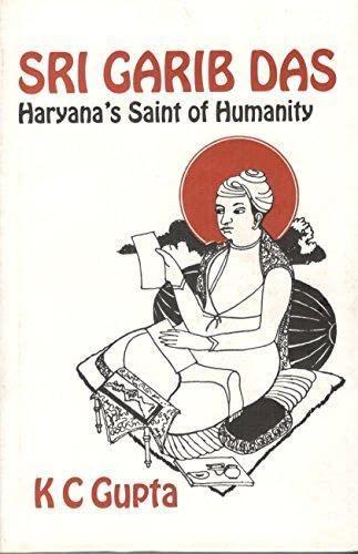 Sri Garib Das: Haryana's Saint of Humanity: K.C. Gupta