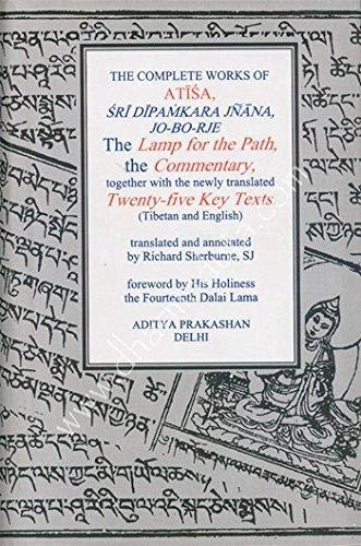 9788177420890: The Complete Works Of Atisa: Sri Dipamkarjnana, Jo-Bo-Rje: The Lamp For The Path And Commentary, Together With The Newly Translated Twenty-Five Key Texts (Tibetan And English Texts),..