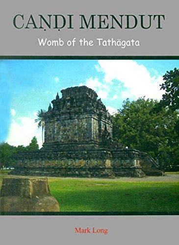 Candi Mendut : Womb of the Tathagata: Mark Long