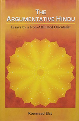 The Argumentative Hindu: Essays By A Non-Affiliated: Elst, Koenraad