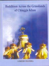 Buddhism Across the Grasslands of Chinggis Khan: Lokesh Chandra