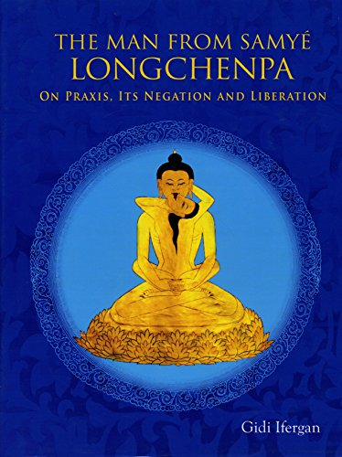 The Man from Samye Longchenpa on Praxis, Its Negtion and Liberation: Gidi Ifergan