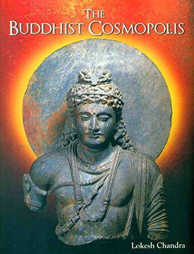 The Buddhist Cosmopolis: Lokesh Chandra