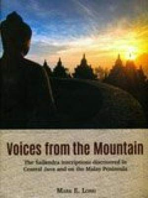 Voices from the Mountain: The Sailendra Inscriptions Discovered in Central Java and on the Malay ...