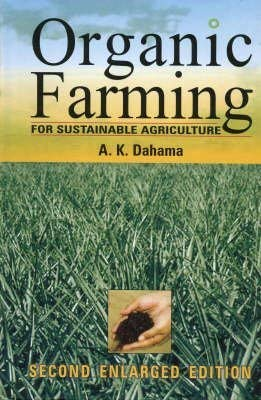 Organic Farming for Sustainable Agriculture: Dahama A.K.