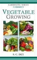 Vegetable Growing: Dey S.C.