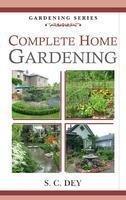 Complete Home Gardening: Dey S.C.