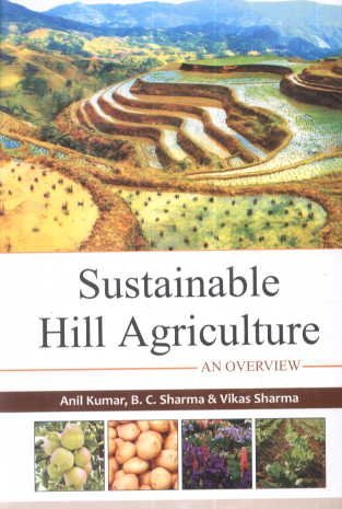 Sustainable Hill Agriculture : An Overview: Edited by Anil