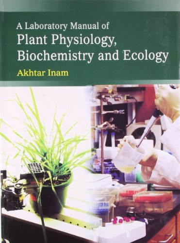 A Laboratory Manual of Plant, Physiology, Biochemistry: Akhtar Inam