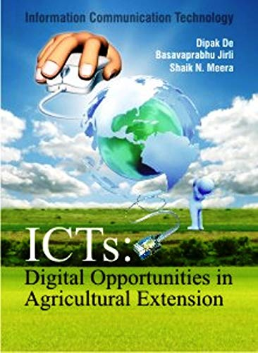 ICTs: Digital Opportunities in Agricultural Extension: Edited by Dipak De, Basavaprabhu Jirli and ...
