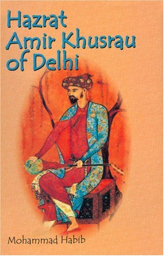 Hazrat Amir Khusrau of Delhi: Mohammad Habib