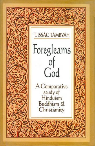 Foregleams of God: A Comparative Study of Hinduism, Buddhism and Christianity: T. Isaac Tambyah