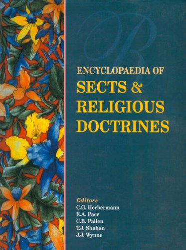 Encyclopaedia of Sects and Religious Doctrines, 4 Vols.: Charles G. Herbermann, Edward A. Pace, ...