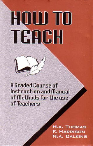 How to Teach: A Graded Course of Instruction and Manual of Methods for the Use of Teachers: Henry ...