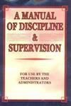 A Manual of Discipline and Supervision: A Graded Course of Instruction for the Use of Teachers of ...