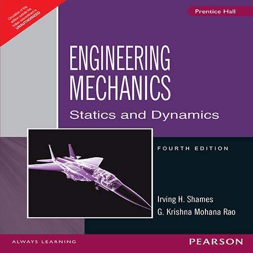 Engineering Mechanics: Statics and Dynamics: Irving H. Shames,Krishna Mohana Rao