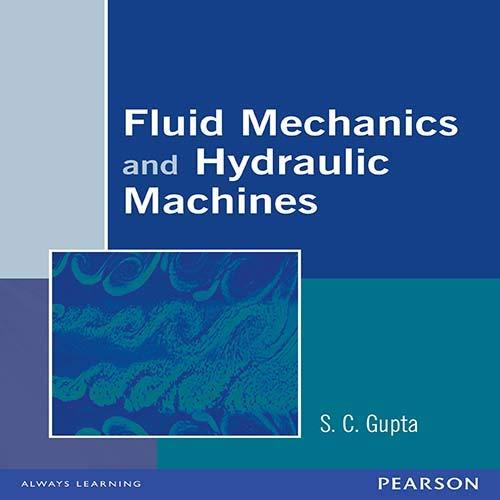 Fluid Mechanics and Hydraulic Machines: S.C. Gupta