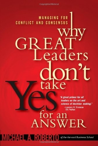 9788177584387: Why Great Leaders Don't Take Yes for an Answer: Managing for Conflict and Consensus  [WHY GRT LEADERS DONT TAKE YES] [Paperback] [Paperback] [Jun 16, 2005] Roberto, Michael A.