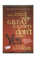 9788177584387: Why Great Leaders Don't Take Yes for an Answer: Managing for Conflict and Consensus   [WHY GRT LEADERS DONT TAKE YES] [Paperback]