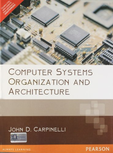 Computer Systems Organization and Architecture: John D. Carpinelli