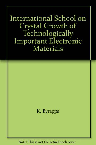 9788177643756: International School on Crystal Growth of Technologically Important Electronic Materials