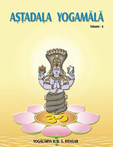 Astadala Yogamala (Collected Works): Volume 6: Interviews: B.K.S. Iyengar