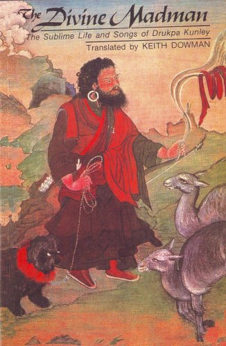 The Divine Madman - The Sublime Life and Songs of Drukpa Kunley: Keith Dowman (Translator)
